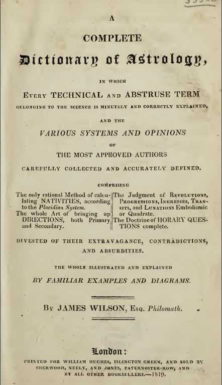 A complete dictionary of astrology by James Wilson - 1819