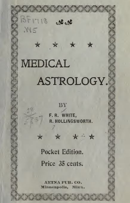 A treatise on medical astrology by White, Frank; Hollingsworth, Ralph -  1899