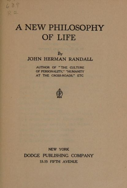 A new philosophy of life by John Herman Randall - 1909