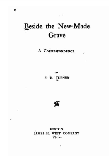 Beside the new-made grave - a correspondence by F. H Turner - 1905