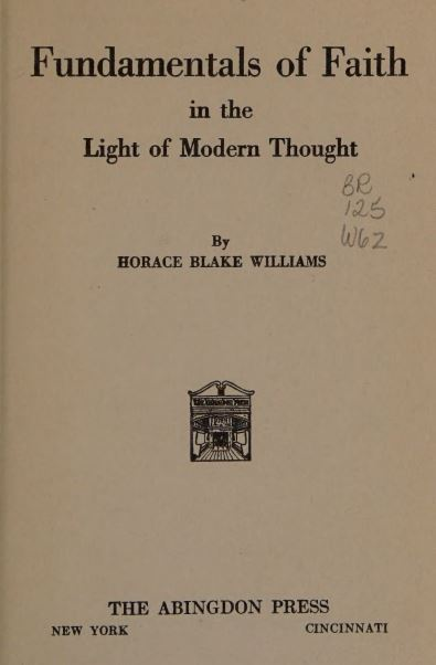 Fundamentals of faith in the light of modern thought by Horace Blake Williams - 1922