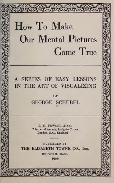 How to make our mental pictures come true by George Schubel - 1922