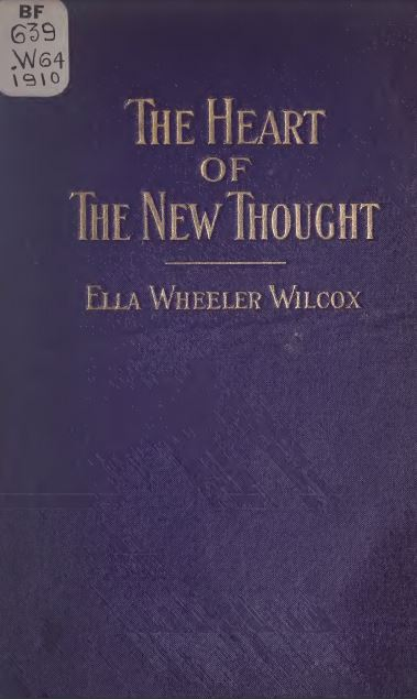 The heart of the new thought by Ella Wheeler Wilcox -1910