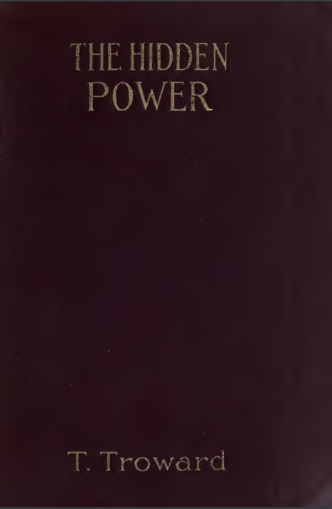 The hidden power, and other papers on mental science by T. Troward - 1925