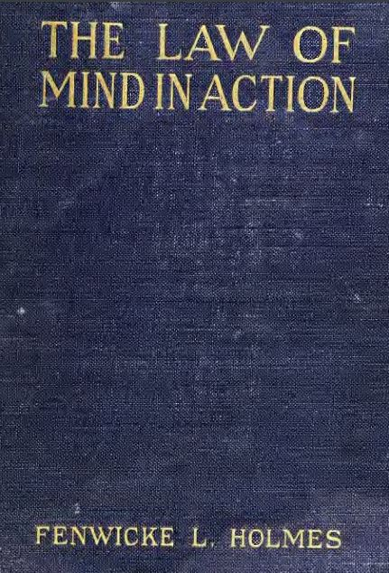 The law of mind in action by Fenwicke Lindsay Holmes - 1919