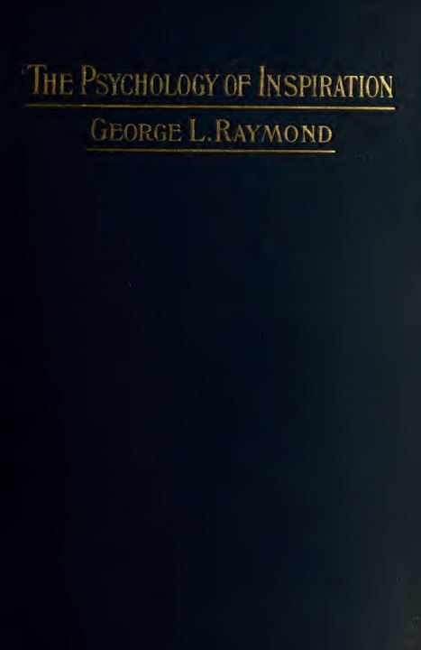 The psychology of inspiration by George Lansing Raymond - 1908