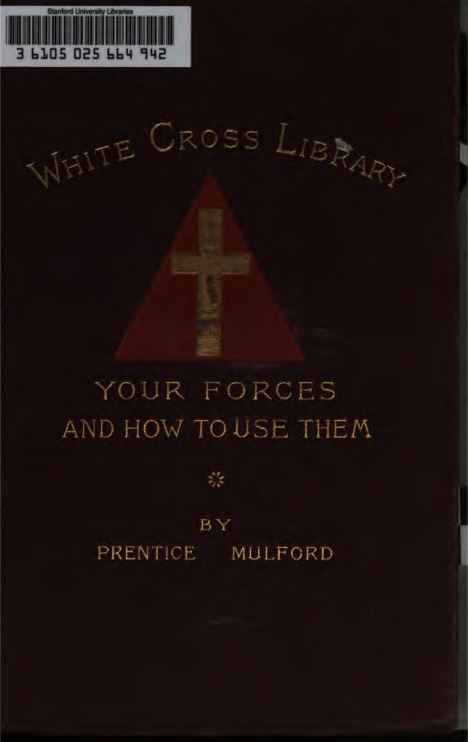 Your forces, and how to use them by Prentice Mulford - 1888