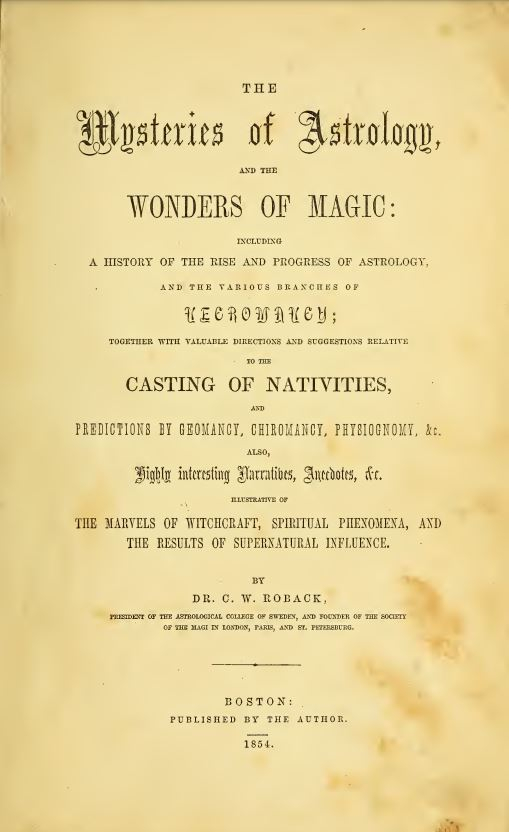 The mysteries of astrology, and the wonders of magic by Charles W Roback - 1854